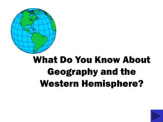 What Do You Know About Geography and the Western Hemisphere