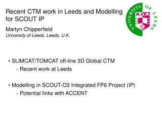 Recent CTM work in Leeds and Modelling for SCOUT IP Martyn Chipperfield