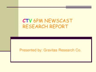 C T V 6PM NEWSCAST RESEARCH REPORT