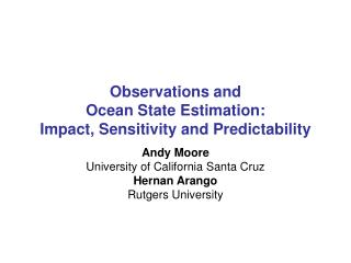 Observations and  Ocean State Estimation:  Impact, Sensitivity and Predictability