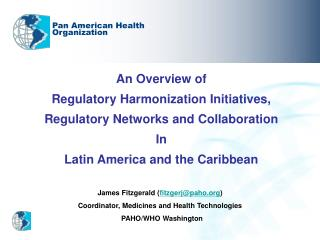 An Overview of Regulatory Harmonization Initiatives, Regulatory Networks and Collaboration In
