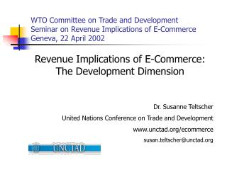 Revenue Implications of E-Commerce:  The Development Dimension Dr. Susanne Teltscher