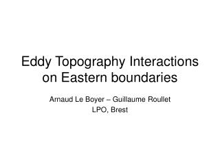 Eddy Topography Interactions on Eastern boundaries