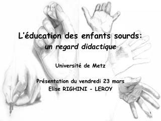 L��ducation des enfants sourds: un regard didactique Universit� de Metz