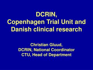 DCRIN, Copenhagen Trial Unit and Danish clinical research  Christian Gluud,