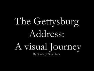 The Gettysburg Address:  A visual Journey  By Donald  J. Bierschbach
