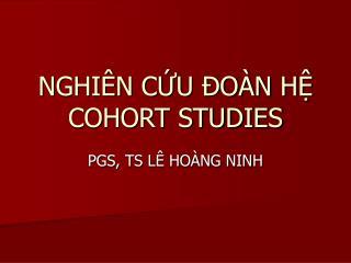 NGHIÊN CỨU ĐOÀN HỆ COHORT STUDIES