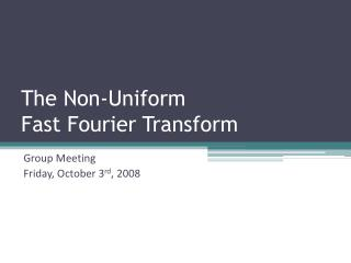 The Non-Uniform  Fast Fourier Transform