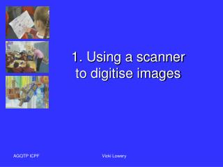1. Using a scanner  to digitise images