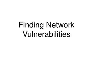 Finding Network Vulnerabilities