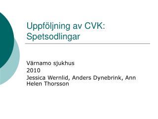 Uppföljning av CVK: Spetsodlingar