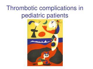 Thrombotic complications in pediatric patients