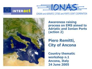 Awareness raising process on EMS aimed to Adriatic and Ionian Ports (action 2) Piero Remitti,