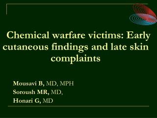 Chemical warfare victims: Early  cutaneous  findings and late skin complaints Mousavi  B,  MD, MPH