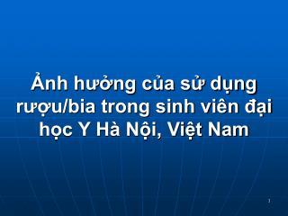 Ảnh hưởng của sử dụng rượu/bia trong sinh viên đại học Y Hà Nội, Việt Nam
