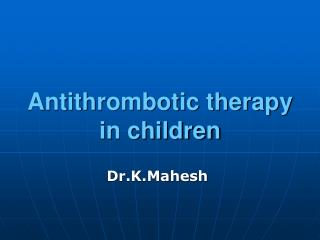 Antithrombotic therapy in children