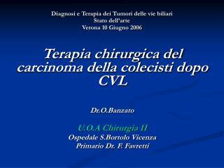 Diagnosi e Terapia dei Tumori delle vie biliari Stato dell'arte Verona 10 Giugno 2006