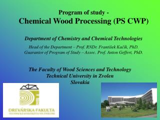The Faculty of Wood Sciences and Technology Technical University in Zvolen Slovakia