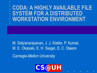 CODA: A HIGHLY AVAILABLE FILE SYSTEM FOR A DISTRIBUTED WORKSTATION ENVIRONMENT
