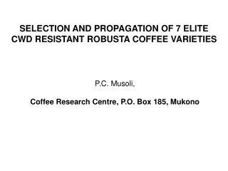 P.C. Musoli, Coffee Research Centre, P.O. Box 185, Mukono