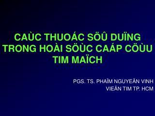 CAÙC THUOÁC SÖÛ DUÏNG  TRONG HOÀI SÖÙC CAÁP CÖÙU TIM MAÏCH