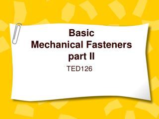 Basic Mechanical Fasteners part II