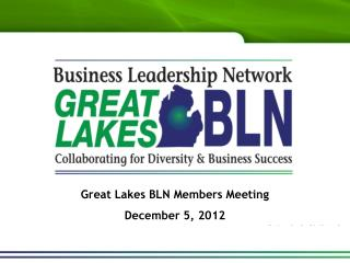 Great Lakes BLN Members Meeting  December 5, 2012