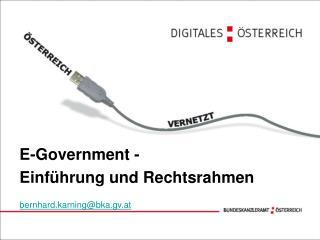 E-Government - Einführung und Rechtsrahmen bernhard.karning@bka.gv.at