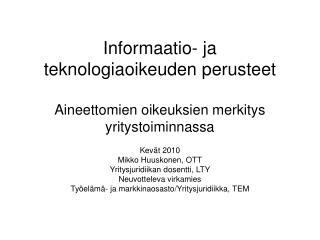 Informaatio- ja teknologiaoikeuden perusteet  Aineettomien oikeuksien merkitys yritystoiminnassa