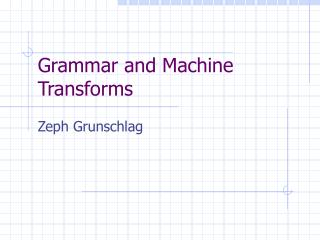 Grammar and Machine Transforms