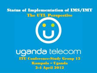 ITU Conference-Study Group 13 Kampala – Uganda 2-4 April 2012