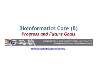 Bioinformatics Core (B) Progress and Future Goals