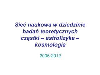 Sieć naukowa w dziedzinie badań teoretycznych  cząstki – astrofizyka – kosmologia
