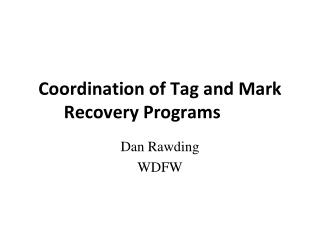 Coordination of Tag and Mark Recovery Programs