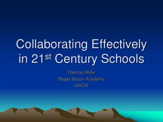Collaborating Effectively in 21 st  Century Schools
