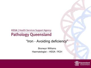 """Iron - Avoiding deficiency"" Bronwyn Williams Haematologist – HSSA / RCH"