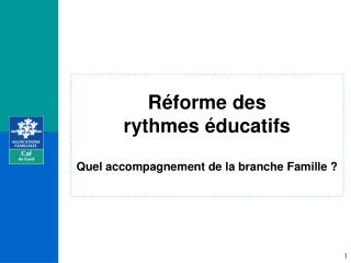 Réforme des  rythmes éducatifs Quel accompagnement de la branche Famille ?
