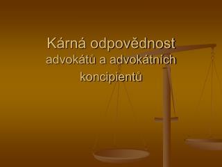 K�rn� odpov?dnost  advok�t? a advok�tn�ch koncipient?