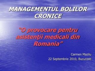 """MANAGEMENTUL BOLILOR CRONICE  """"O provocare pentru asistenţii medicali din Romania"""""""