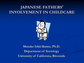 JAPANESE FATHERS  INVOLVEMENT IN CHILDCARE