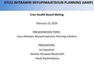 Cree Health Board Meting February 13, 2014 PRESENTATION TOPIC: