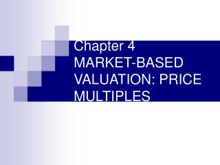 Chapter 4 MARKET-BASED VALUATION: PRICE MULTIPLES