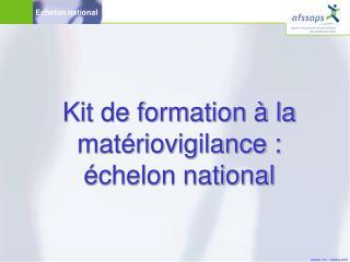 Kit de formation à la matériovigilance : échelon national