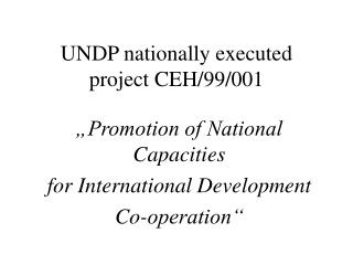 UNDP national l y  executed project CEH/99/001