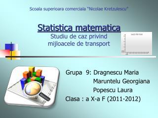 Grupa  9: Dragnescu Maria                       Maruntelu Georgiana              Popescu Laura