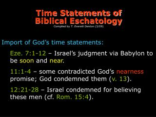 Time Statements of Biblical Eschatology Compiled by  T. Everett Denton  (3/09)