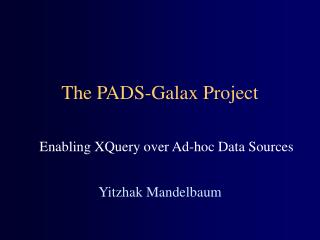 The PADS-Galax Project