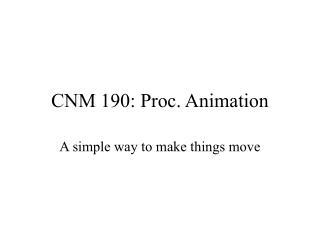 CNM 190: Proc. Animation