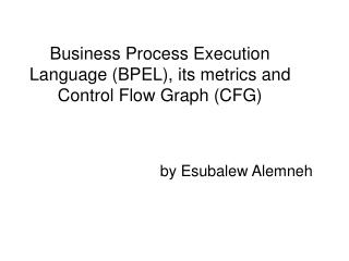 Business Process Execution Language (BPEL), its metrics and Control Flow Graph (CFG)