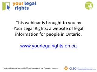 Your Legal Rights is a project of CLEO and funded by the Law Foundation of Ontario.